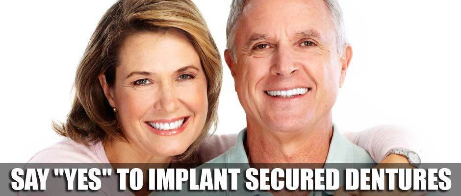 "Say ""Yes"" to Implant Secured Dentures"